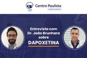 Entrevista com Dr. João Brunhara sobre DAPOXETINA